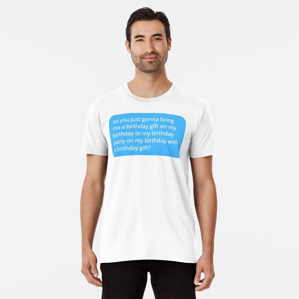 Happy Birthday? Premium T-Shirt