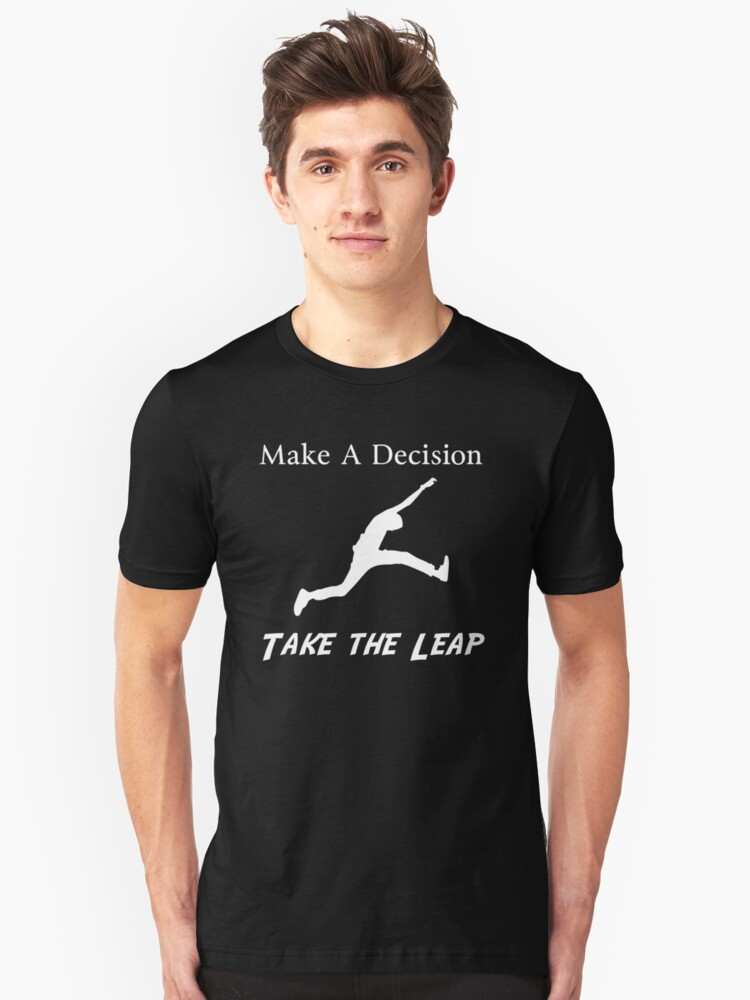 Make a Decision Take the Leap Unisex T-Shirt Front