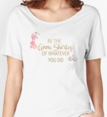 Be the Anne Shirley of Whatever You Do Women's Relaxed Fit T-Shirt