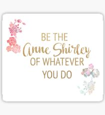 Be the Anne Shirley of Whatever You Do Sticker