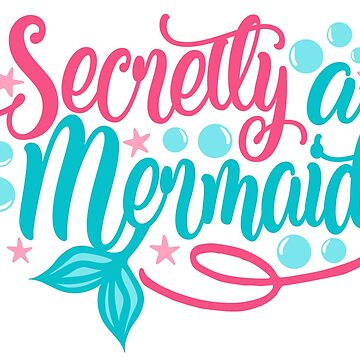 Secretly a Mermaid by Jandsgraphics