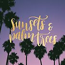 Sunsets & Palmtrees by letteryourlife