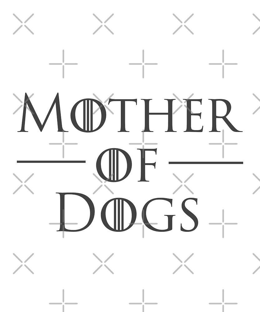 Mother of Dogs Dog Mom by Katie Harp