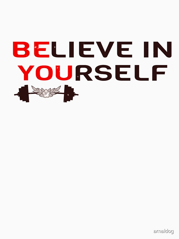 Believe In Yourself Shirt Workout Trainer Motivational Gifts by arnaldog