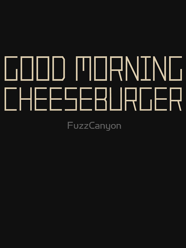 Good Morning Cheeseburger by FuzzCanyon