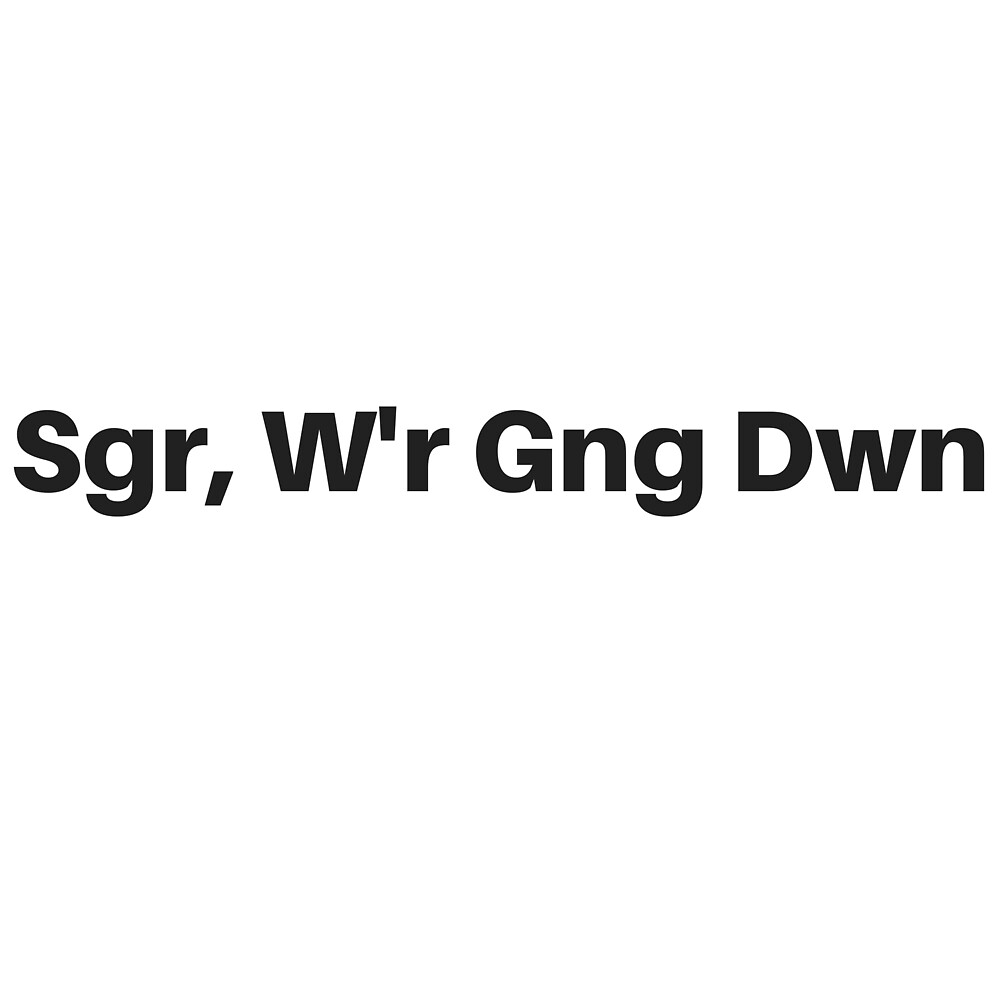 Sgr, W'r Gng Dwn by itsfromjapan