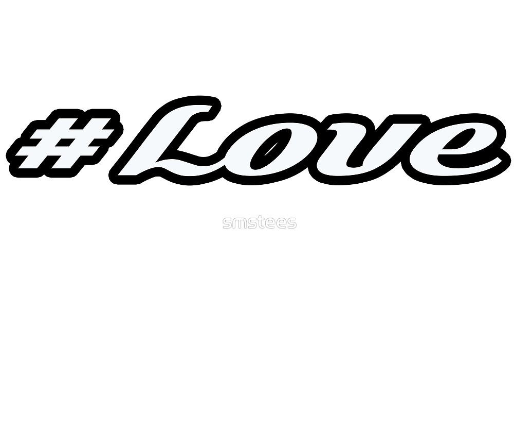 # Love Hashtag Series by smstees