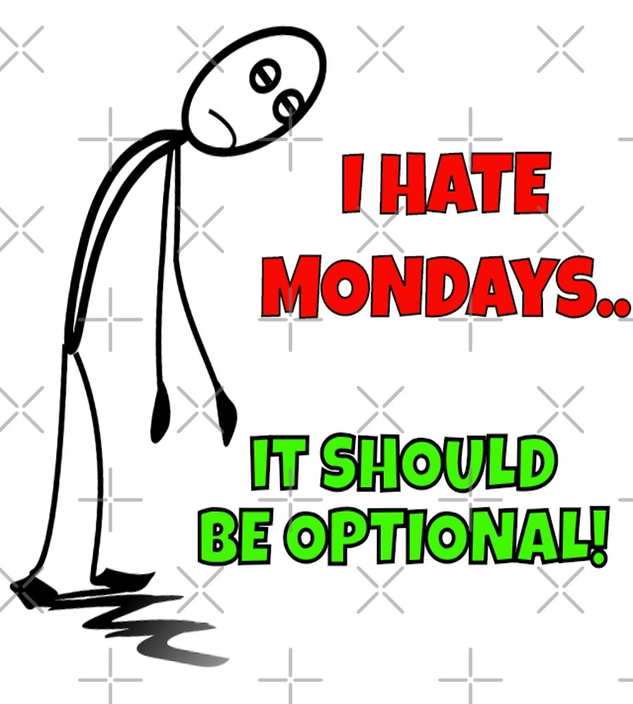 I Hate Mondays...It Should Be Opptional by allaboutthet