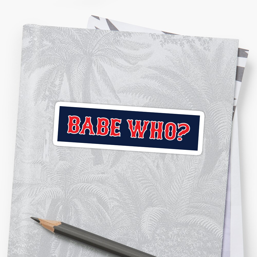 BABE WHO? by BYRNENYC