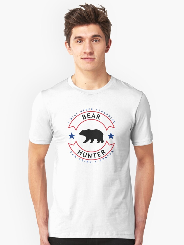 Never Apologize for being a Hunter Bear Hunter - Freedom Edition Unisex T-Shirt Front