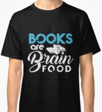 Books are Brain Food Books feed brain Classic T-Shirt
