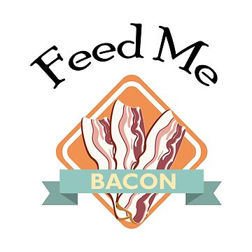 Feed Me Bacon Pig Lover Funny Farm Animal Gifts by miracletee