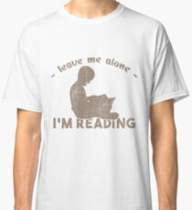 Leave me alone i'm reading reading rest book Classic T-Shirt