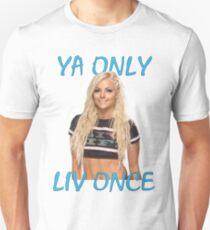 """""""Ya Only Liv Once"""" - Liv Morgan Unisex T-Shirt"""