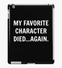 My favorite character died...again. iPad Case/Skin