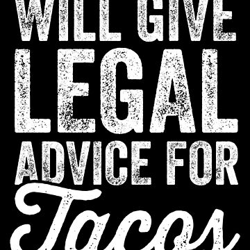Will give legal advice for tacos - Funny Lawyer by alexmichel
