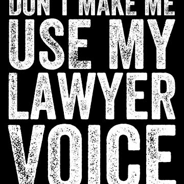 Don't make me use my lawyer voice - Funny Lawyer by alexmichel