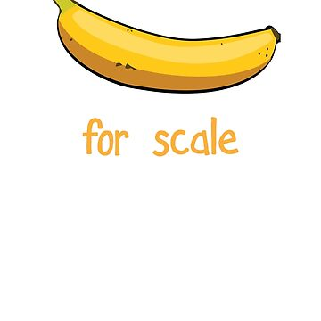 Banana For Scale by valsymot