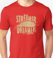 Are you a streamer dreamer? Unisex T-Shirt