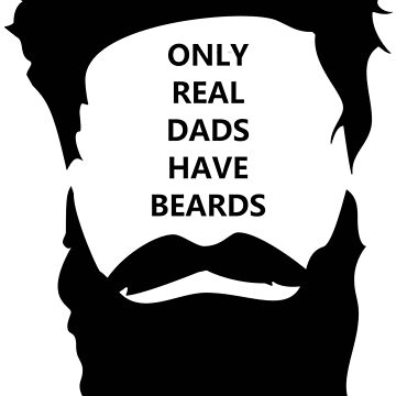ONLY REAL DADS HAVE BEARDS by BustleBuck