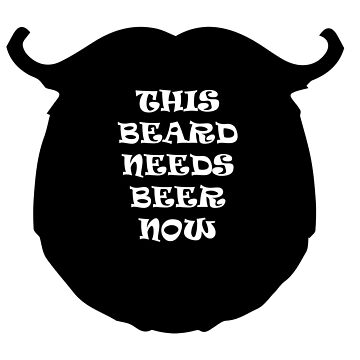 THIS BEARD NEEDS BEER NOW by BustleBuck