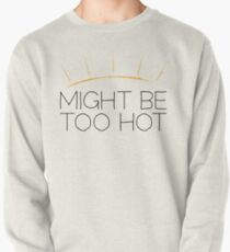 Might Be Too Hot Pullover