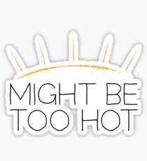 Might Be Too Hot Sticker