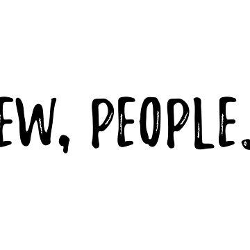 Ew, People. by jenniferzalzal
