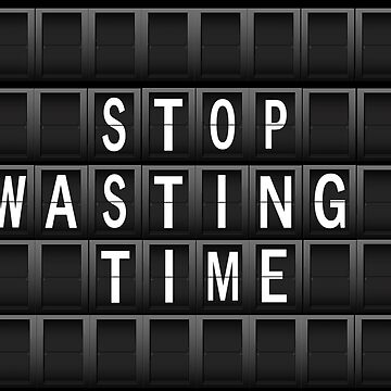 Stop wasting time by MaikLegend