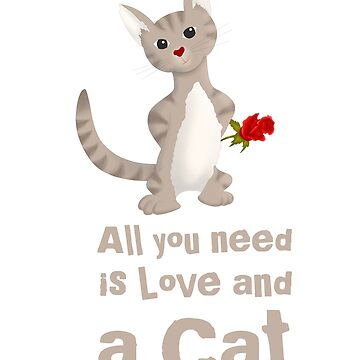 All You Need Is Love and a Cat, Cute Cat with a Rose by BossBabeArt