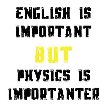 English Important But Physics Importanter Science Gift by miracletee