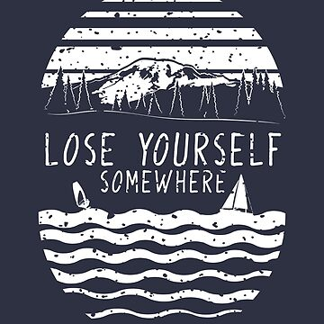 Lose yourself somewhere outdoor adventure nature, hiking, surfing, sailing by Buno