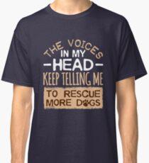 Die Stimmen in meinem Kopf sagen mir immer wieder, mehr Hunde zu retten Classic T-Shirt