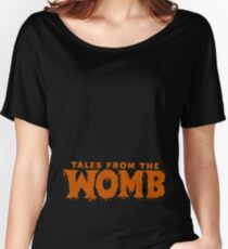 Tales From The Womb Women's Relaxed Fit T-Shirt