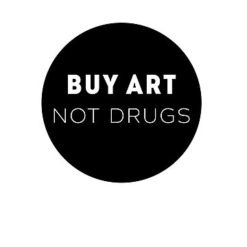 Buy Art Not Drugs by maxarus