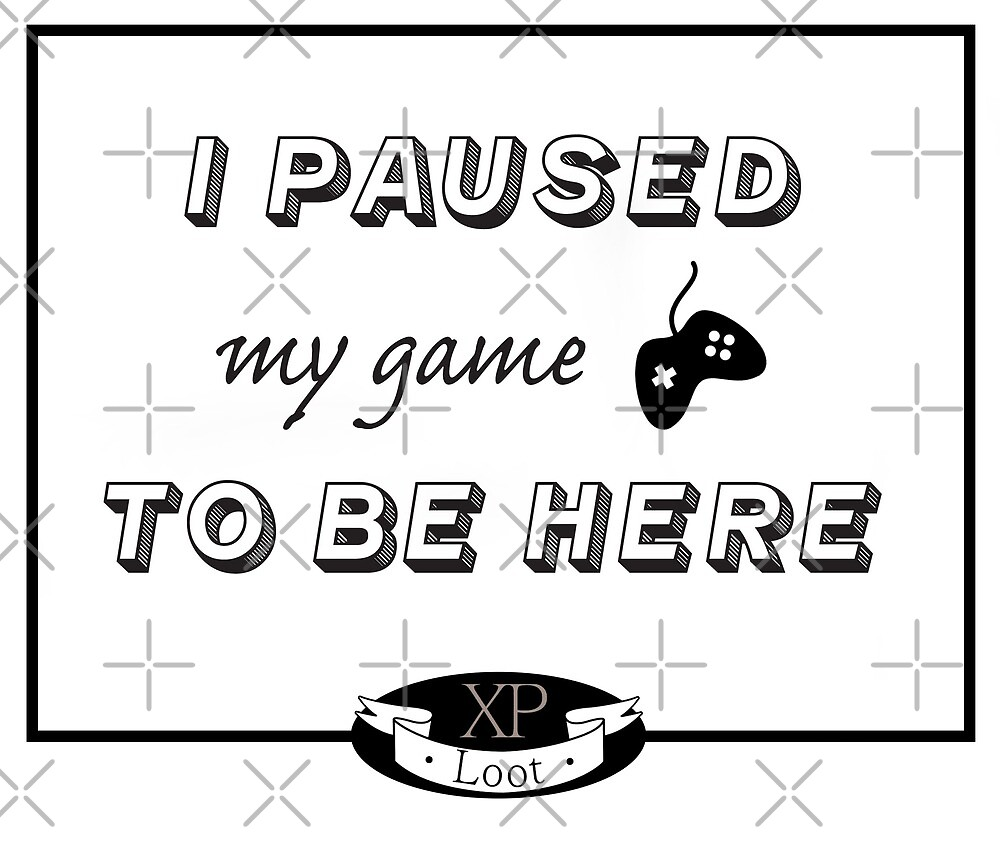 Paused My Game! by xploot