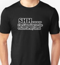 Shhh....I'm listening to the voices in my head  Unisex T-Shirt