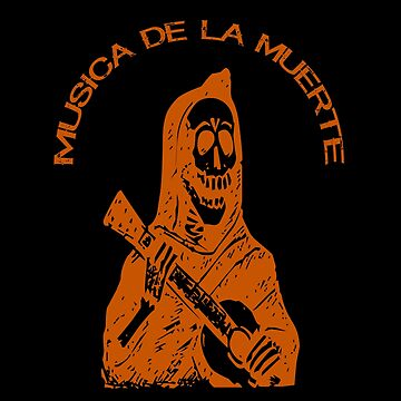 Música De La Muerte (Death Music) by PETRIPRINTS