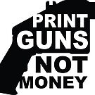 Print Guns, Not Money by lewisliberman