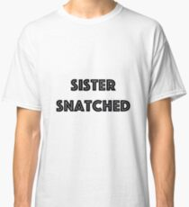 Sister Snatched Classic T-Shirt