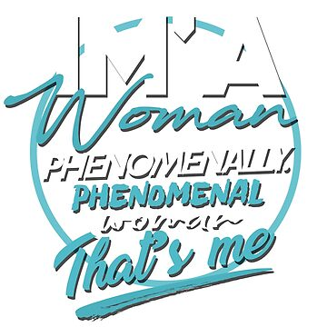 'I'm a Woman Phenomenally' Cool Phenomenal Woman Gift by leyogi