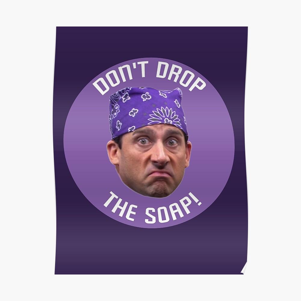 7446ea862 Don't Drop The Soap The Office Prison Mike Michael Scott Quote Poster