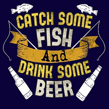 Catch Some Fish And Drink Some Beer by Jaxthedog