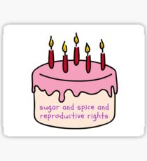 sugar and spice and reproductive rights cake sticker Sticker