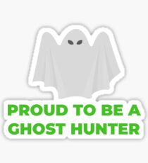 Proud to Be a Ghost Hunter Sticker Sticker