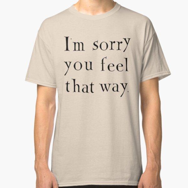 I'm sorry (black text) Classic T-Shirt