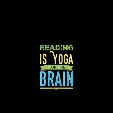 Reading Is Yoga For The Brain by Pembertea