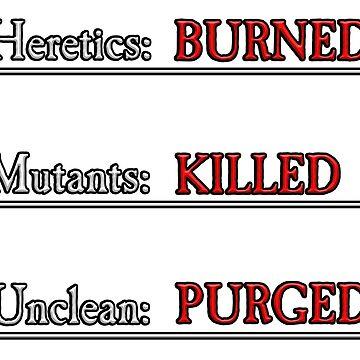 Heretics: Burned. Mutants: Killed. Unclean: Purged. by RebarForOwt
