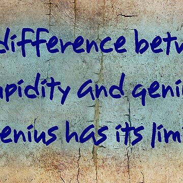 The difference between stupidity and genius- Genius has its limits by Glyn123