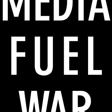 MEDIA FUEL WAR by abstractee